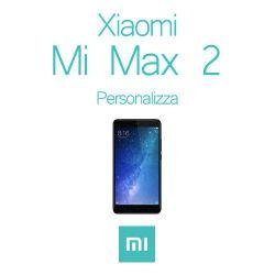 Cover Personalizzata per Xiaomi Mi Max 2